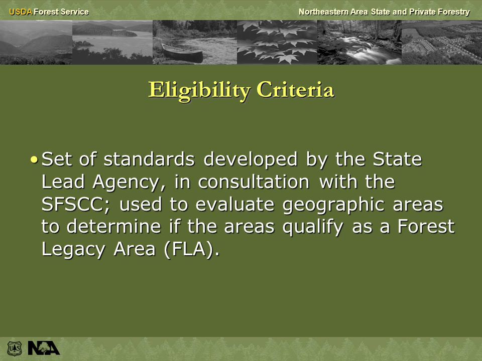 USDA Forest ServiceNortheastern Area State and Private Forestry Forest Legacy Area (FLA) A delineated geographic area that has been found to contain environmentally important forest values (i.e.