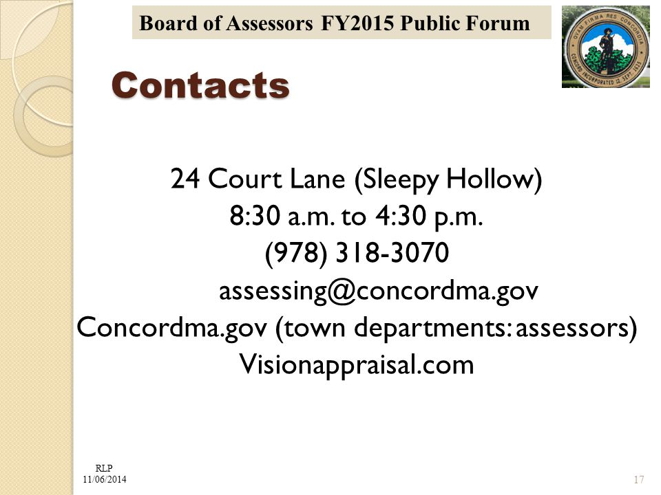 RLP 11/06/2014 Board of Assessors FY2015 Public Forum 24 Court Lane (Sleepy Hollow) 8:30 a.m. to 4:30 p.m. (978) 318-3070 assessing@concordma.gov Conc