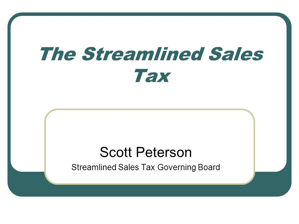 The Streamlined Sales Tax Scott Peterson Streamlined Sales Tax Governing Board