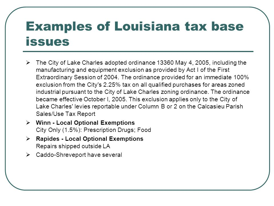 Examples of Louisiana tax base issues  The City of Lake Charles adopted ordinance 13360 May 4, 2005, including the manufacturing and equipment exclusion as provided by Act I of the First Extraordinary Session of 2004.