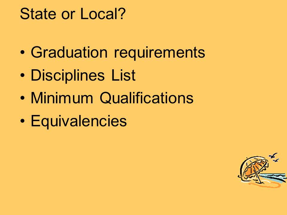 State or Local? Graduation requirements Disciplines List Minimum Qualifications Equivalencies