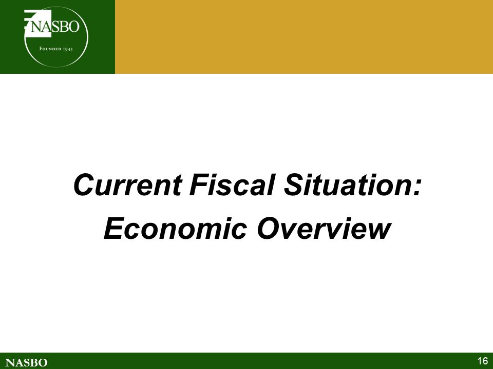 NASBO 16 Current Fiscal Situation: Economic Overview