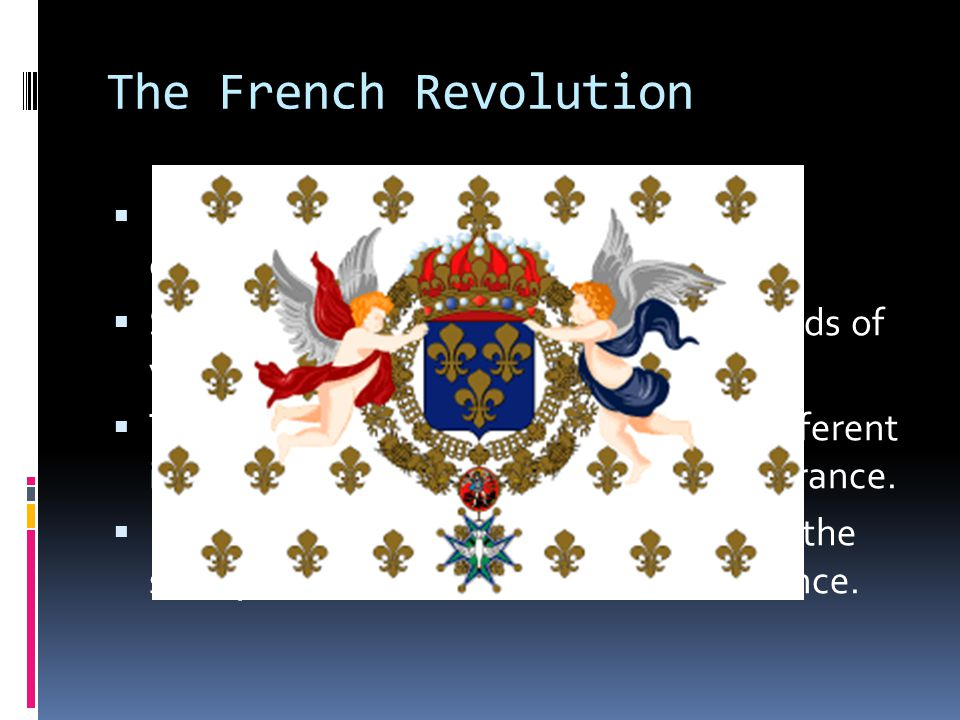 The French Revolution  First of all, France was a country, not a colony.