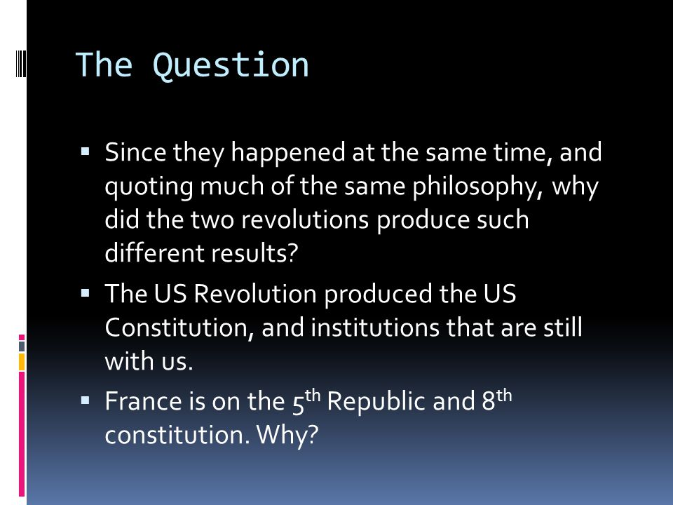The Question  Since they happened at the same time, and quoting much of the same philosophy, why did the two revolutions produce such different results.