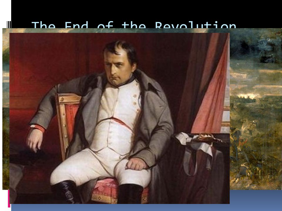 The End of the Revolution. Eventually, Napoleon is exiled and then returns to France.