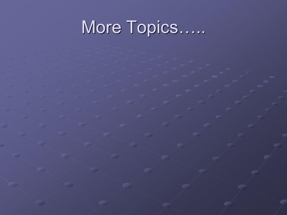 More Topics…..