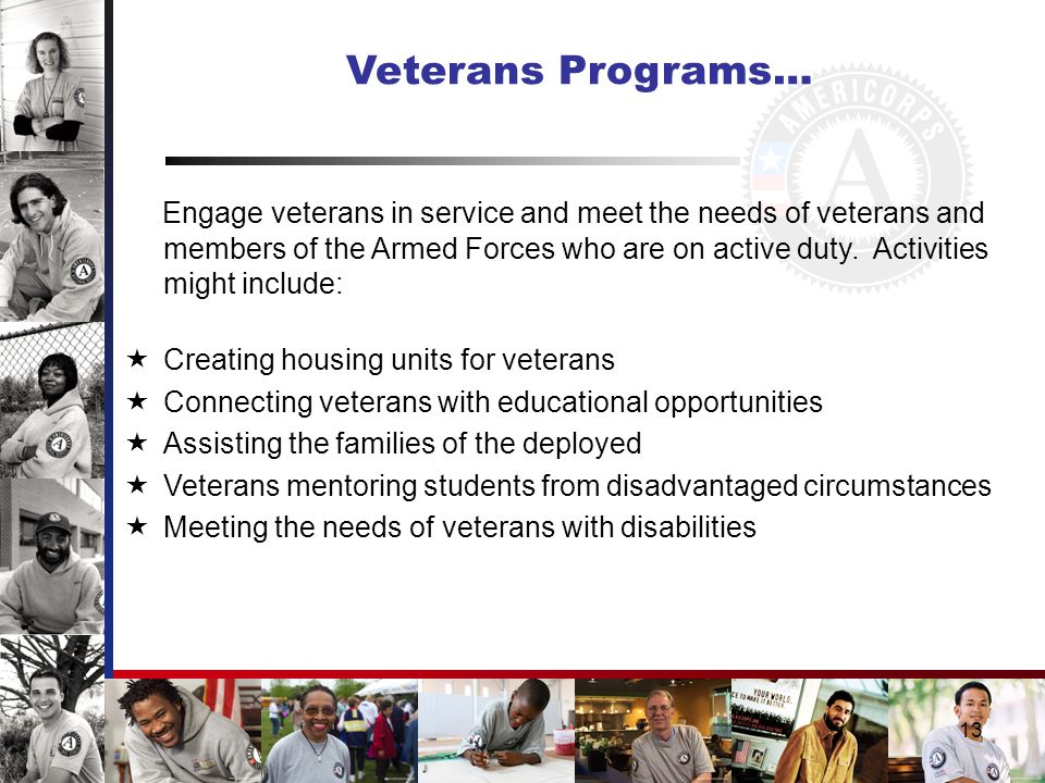 13 Veterans Programs… Engage veterans in service and meet the needs of veterans and members of the Armed Forces who are on active duty.