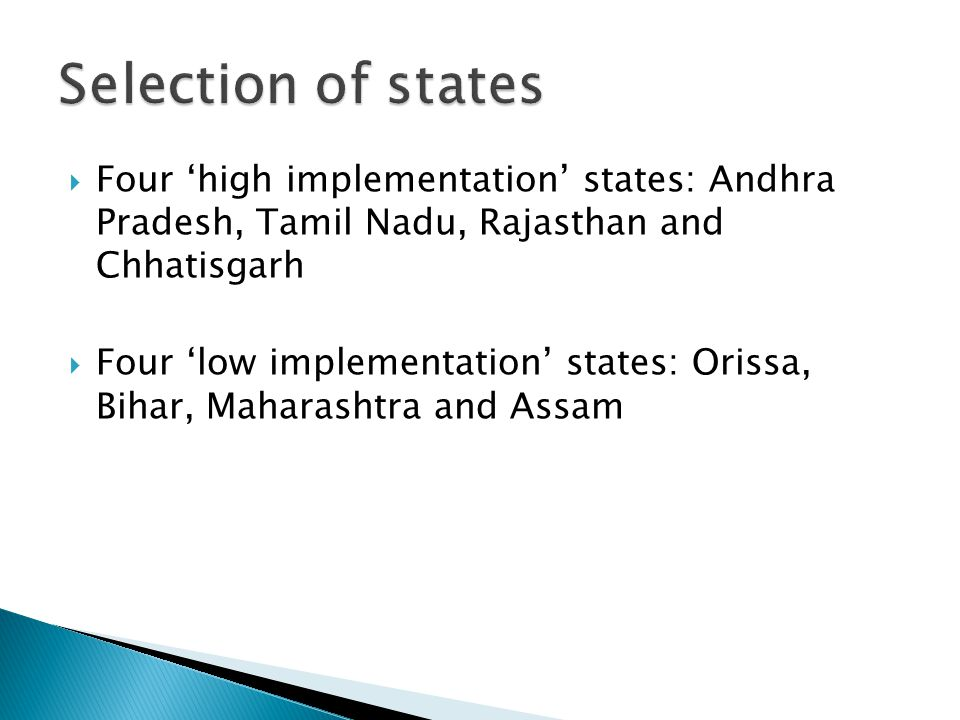  Four 'high implementation' states: Andhra Pradesh, Tamil Nadu, Rajasthan and Chhatisgarh  Four 'low implementation' states: Orissa, Bihar, Maharashtra and Assam