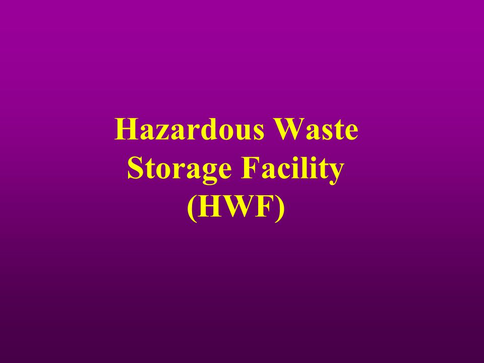 Hazardous Waste Storage Facility (HWF)