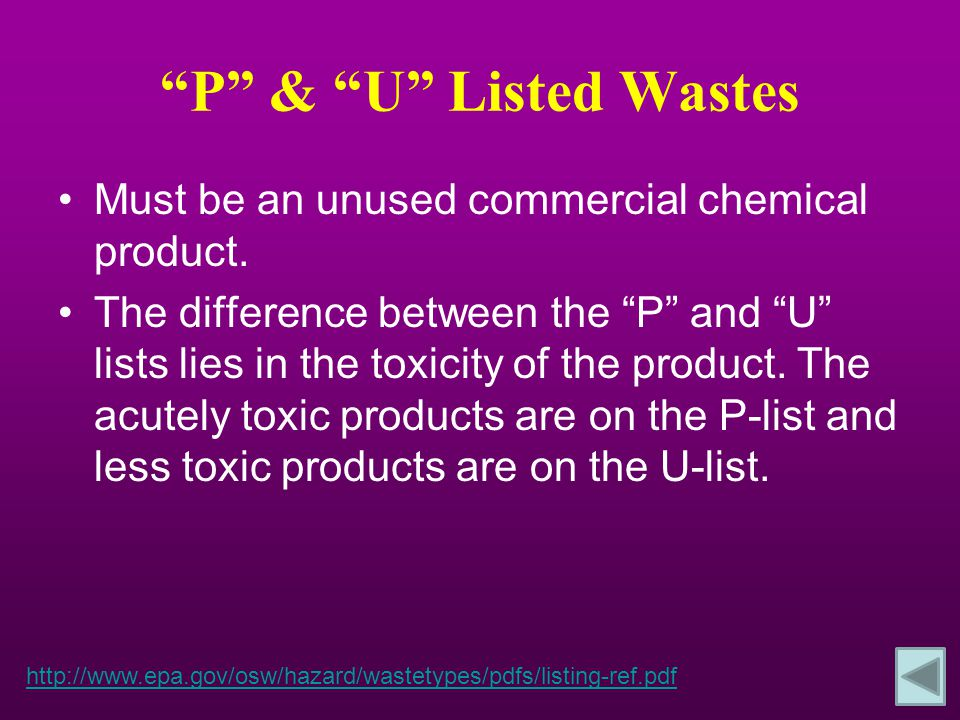 """P"" & ""U"" Listed Wastes Must be an unused commercial chemical product. The difference between the ""P"" and ""U"" lists lies in the toxicity of the produc"