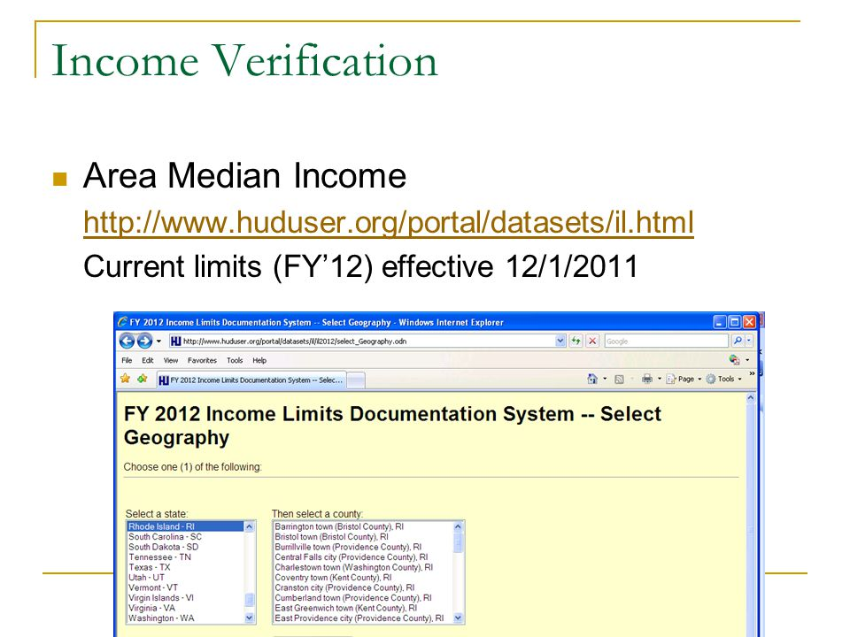 Income Verification Area Median Income http://www.huduser.org/portal/datasets/il.html Current limits (FY'12) effective 12/1/2011