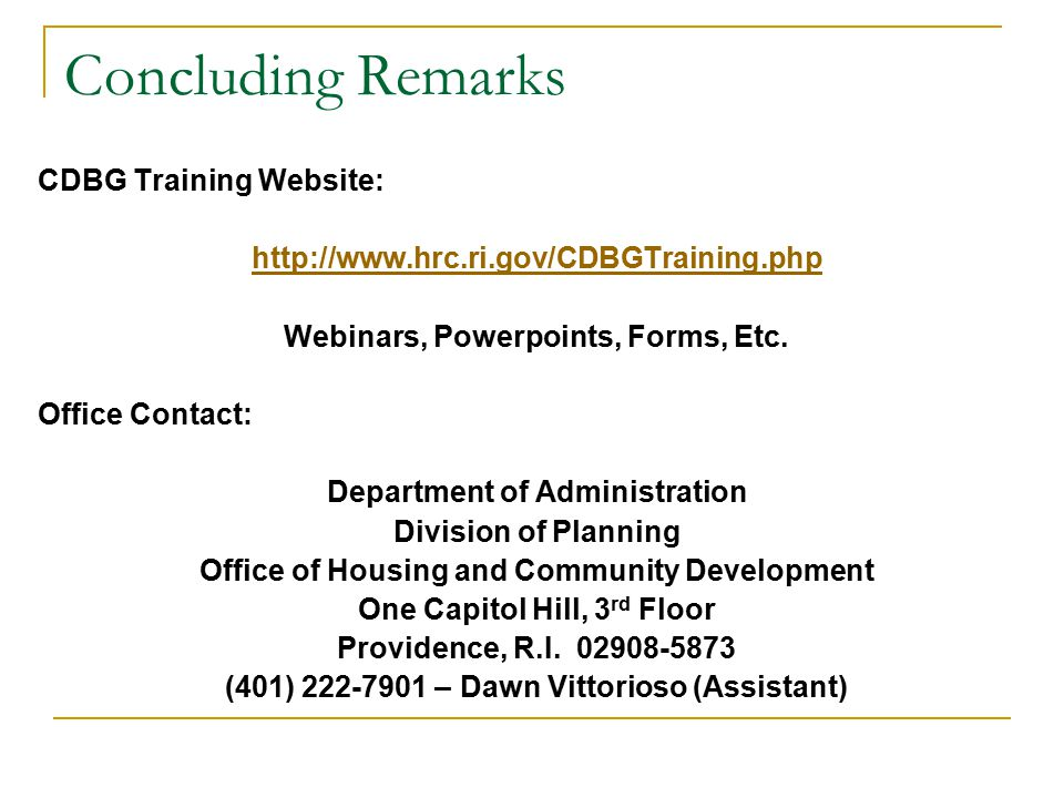 Concluding Remarks CDBG Training Website: http://www.hrc.ri.gov/CDBGTraining.php Webinars, Powerpoints, Forms, Etc.