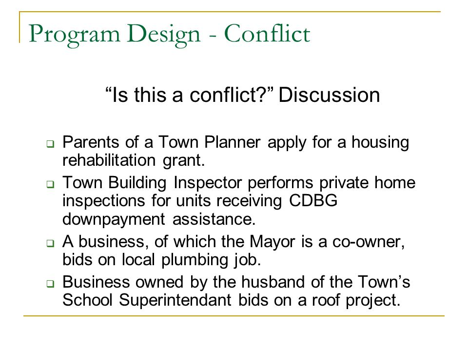 Program Design - Conflict Is this a conflict? Discussion  Parents of a Town Planner apply for a housing rehabilitation grant.
