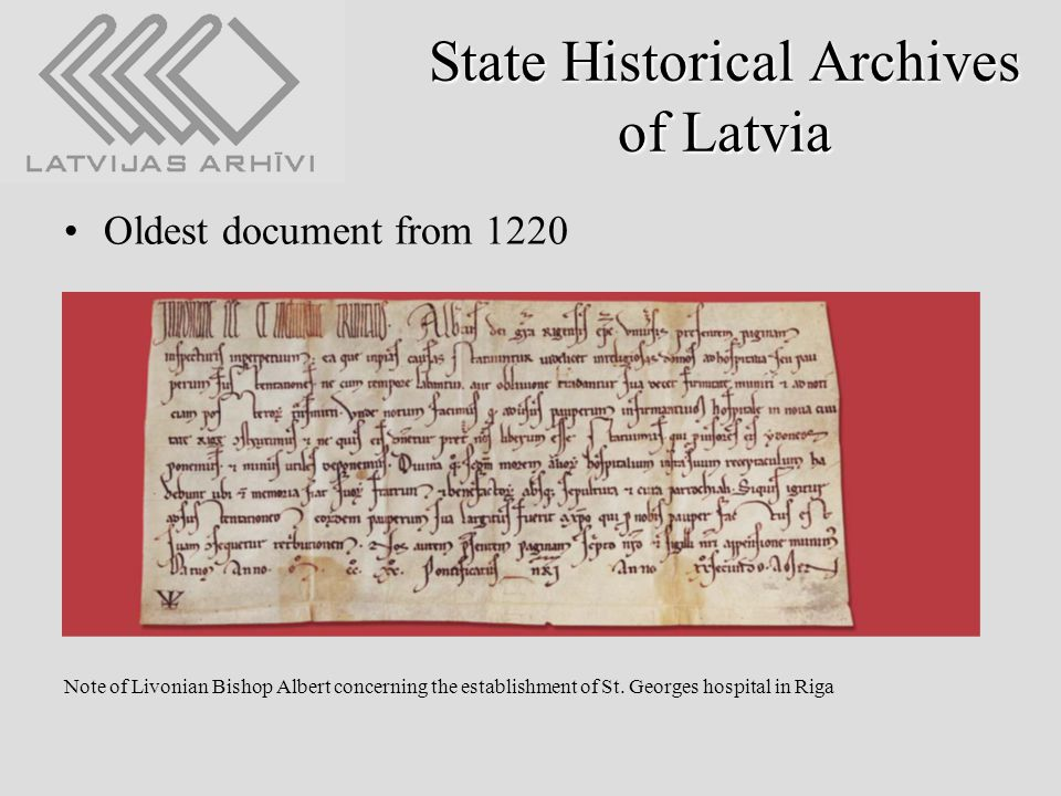 State Historical Archives of Latvia Oldest document from 1220 Note of Livonian Bishop Albert concerning the establishment of St.