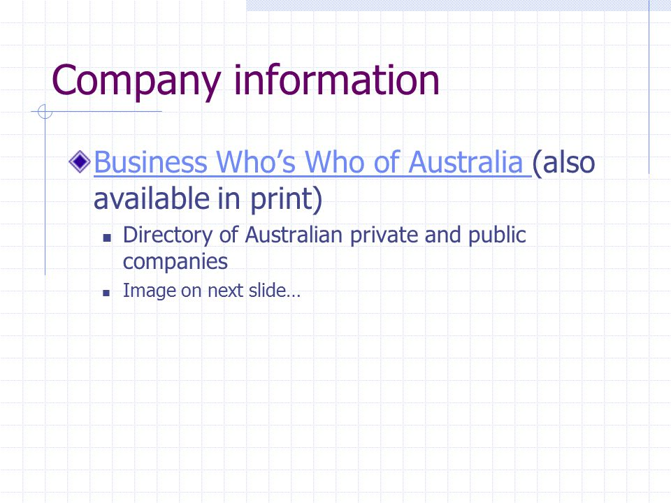 Company information Business Who's Who of Australia Business Who's Who of Australia (also available in print) Directory of Australian private and public companies Image on next slide…