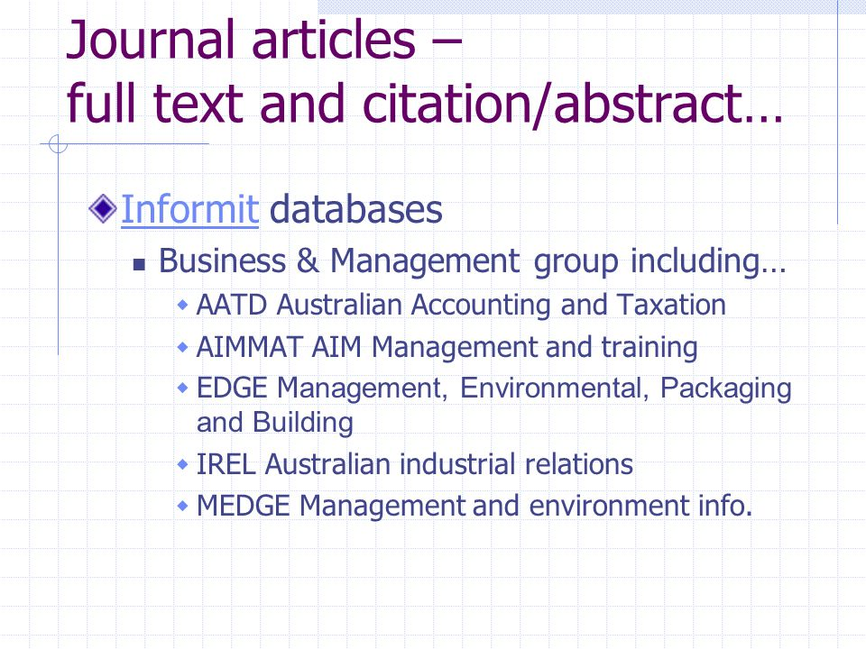 Journal articles – full text and citation/abstract… InformitInformit databases Business & Management group including…  AATD Australian Accounting and