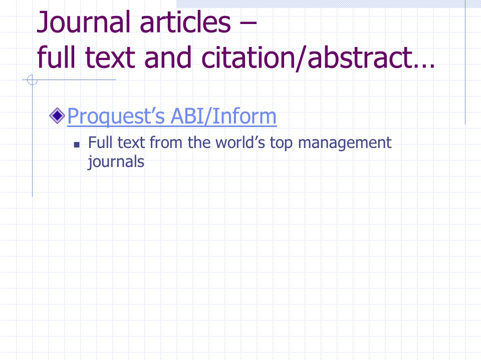 Journal articles – full text and citation/abstract… Proquest's ABI/Inform Full text from the world's top management journals