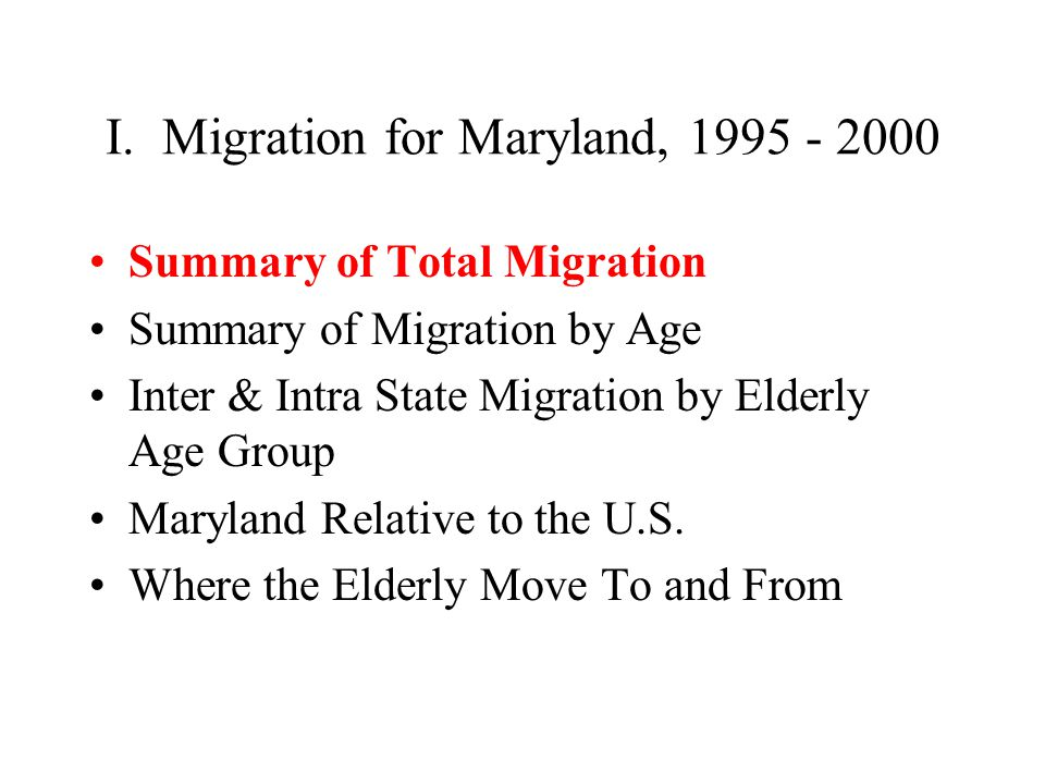 I. Migration for Maryland, 1995 - 2000 Summary of Total Migration Summary of Migration by Age Inter & Intra State Migration by Elderly Age Group Maryl