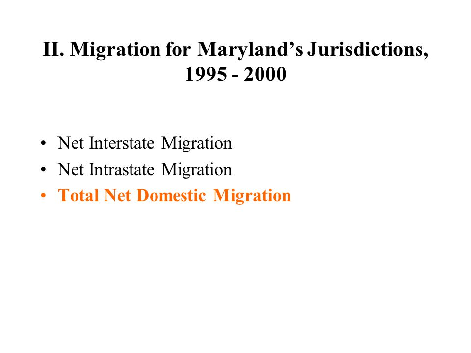 II. Migration for Maryland's Jurisdictions, 1995 - 2000 Net Interstate Migration Net Intrastate Migration Total Net Domestic Migration
