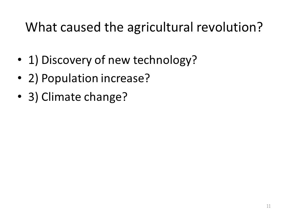 What caused the agricultural revolution.1) Discovery of new technology.