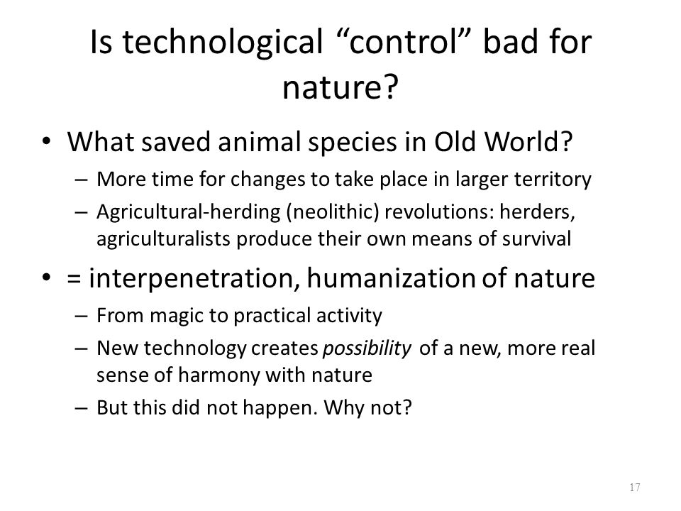 Is technological control bad for nature.What saved animal species in Old World.
