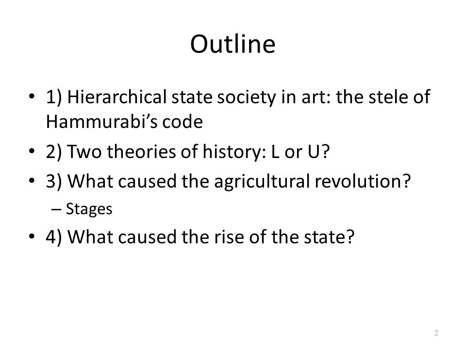 Outline 1) Hierarchical state society in art: the stele of Hammurabi's code 2) Two theories of history: L or U.