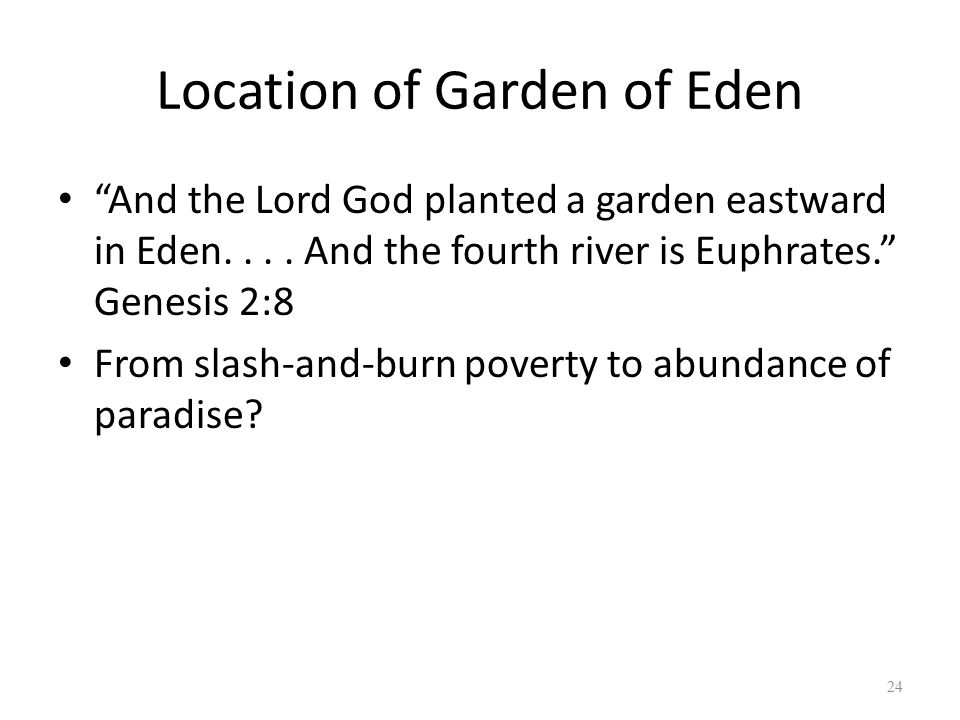 Location of Garden of Eden And the Lord God planted a garden eastward in Eden....