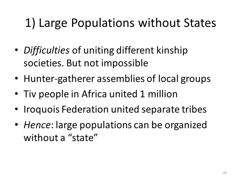 1) Large Populations without States Difficulties of uniting different kinship societies.