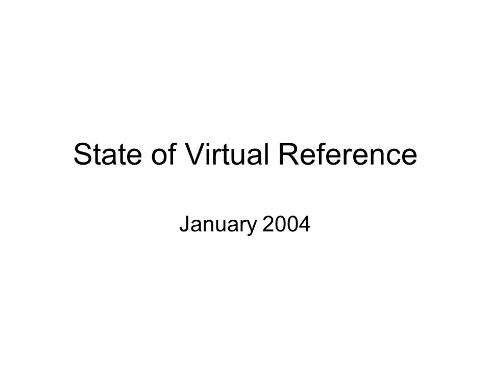 State of Virtual Reference January 2004