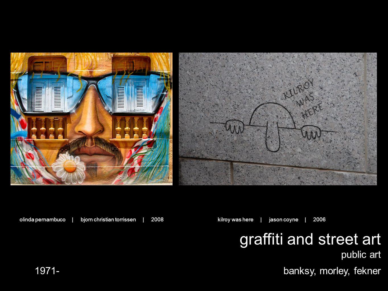 graffiti and street art public art banksy, morley, fekner1971- kilroy was here | jason coyne | 2006olinda pernambuco | bjorn christian torrissen | 2008