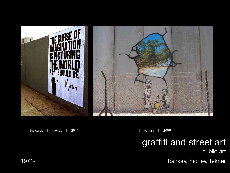 graffiti and street art public art banksy, morley, fekner1971- | banksy | 2005the curse | morley | 2011