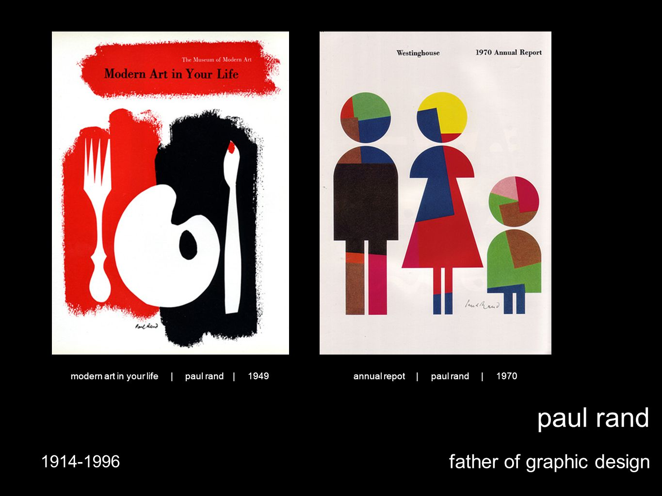 paul rand father of graphic design 1914-1996 annual repot | paul rand | 1970modern art in your life | paul rand | 1949