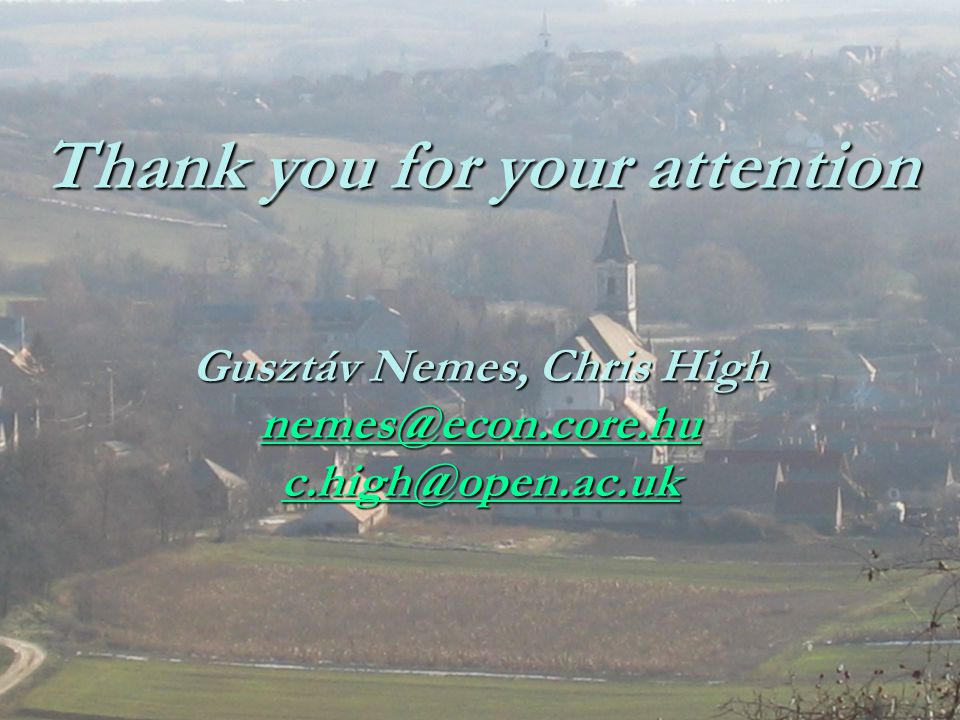 Thank you for your attention Gusztáv Nemes, Chris High nemes@econ.core.hu c.high@open.ac.uk nemes@econ.core.hu c.high@open.ac.uk nemes@econ.core.hu c.high@open.ac.uk