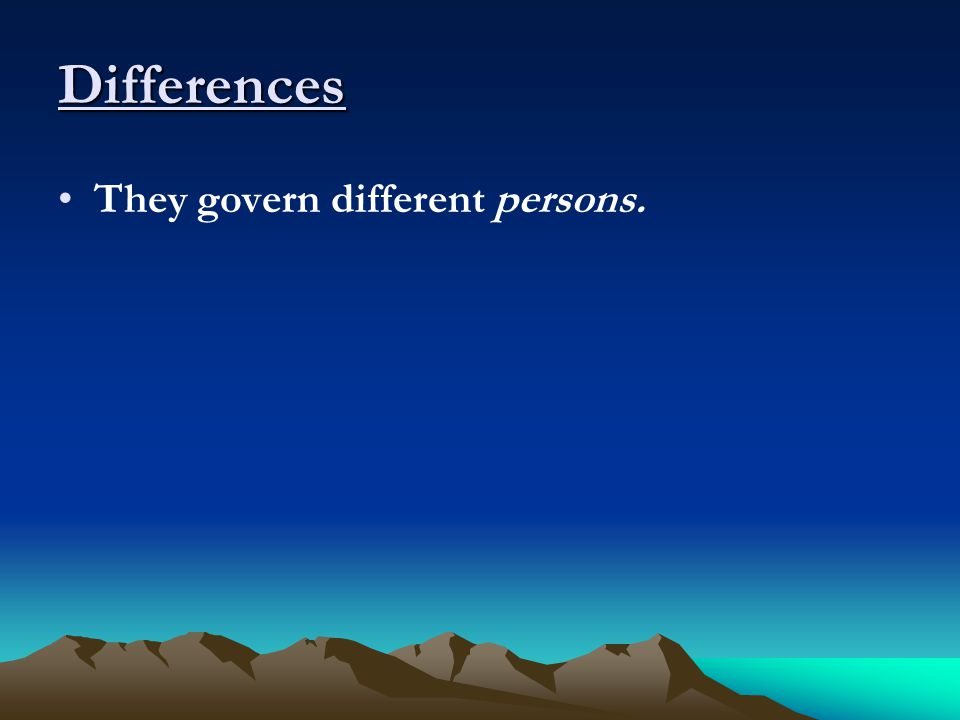 Differences They govern different persons.