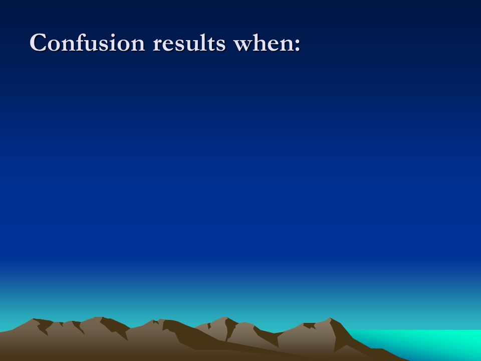 Confusion results when:
