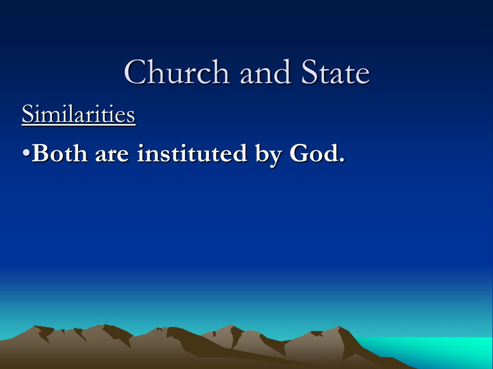 Similarities Both are instituted by God.Both are instituted by God.