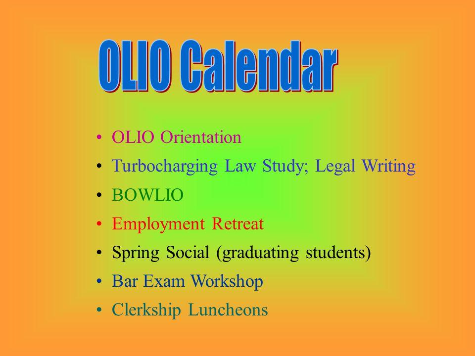 OLIO Orientation Turbocharging Law Study; Legal Writing BOWLIO Employment Retreat Spring Social (graduating students) Bar Exam Workshop Clerkship Luncheons
