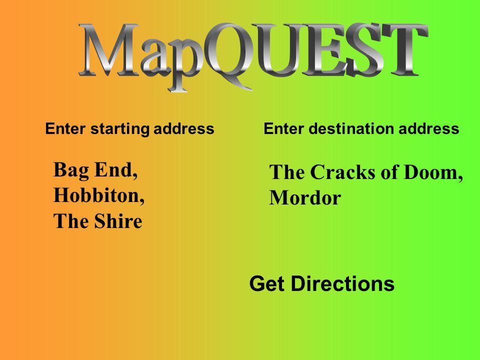 Enter starting address Enter destination address Bag End, Hobbiton, The Shire The Cracks of Doom, Mordor Get Directions
