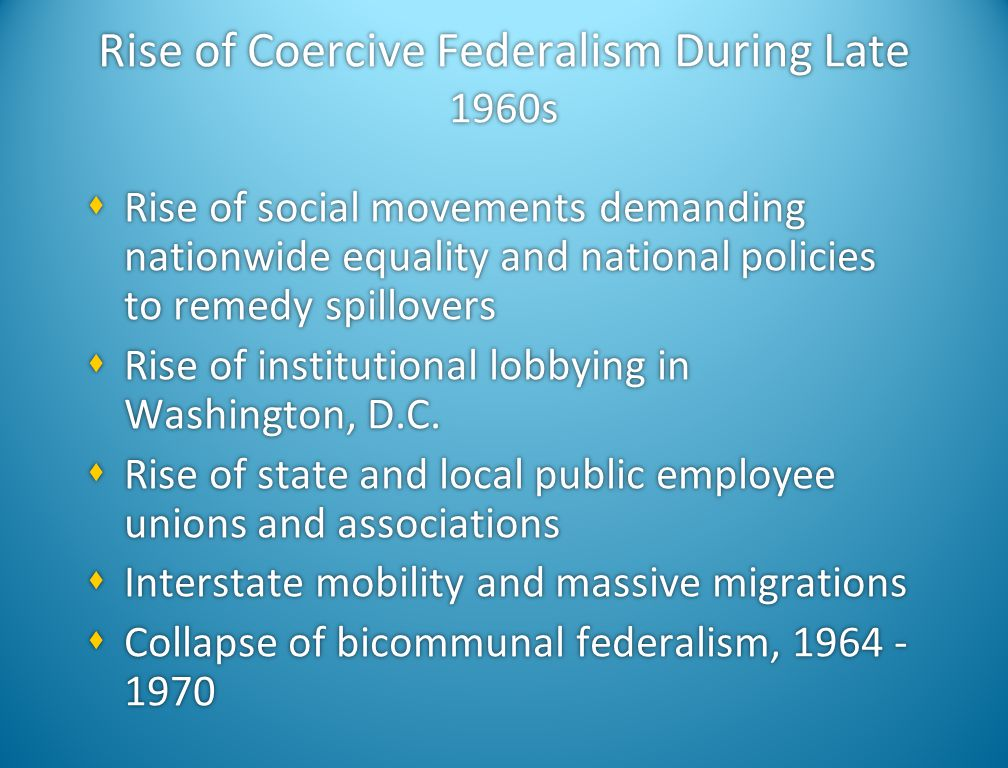 Rise of Coercive Federalism During the Late 1960s  Civil Rights Movement, 1954-1968  Nationalization of U.S. Bill of Rights, 1961- 1969  Rise of na