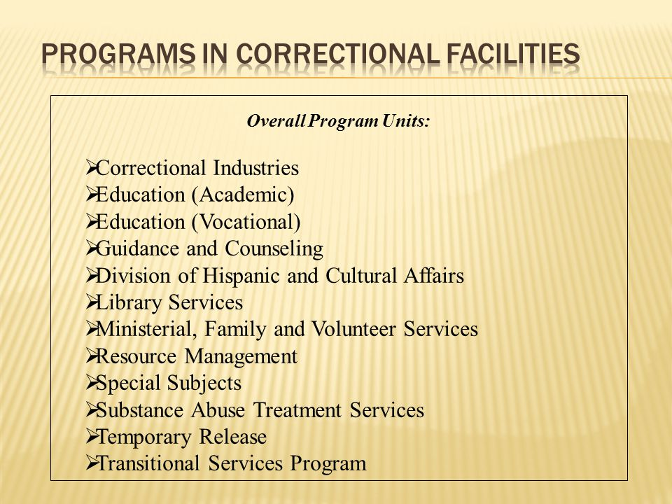 Offer opportunities for inmates to improve all their skills, and to receive individual treatment services, based on their ability and willingness to participate.