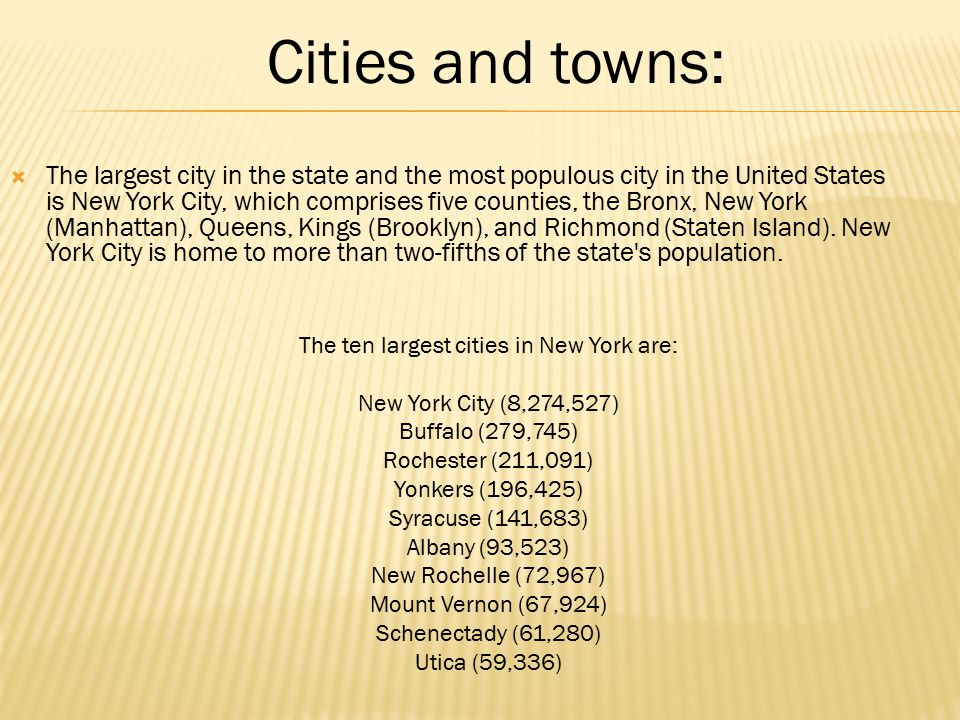  The largest city in the state and the most populous city in the United States is New York City, which comprises five counties, the Bronx, New York (Manhattan), Queens, Kings (Brooklyn), and Richmond (Staten Island).