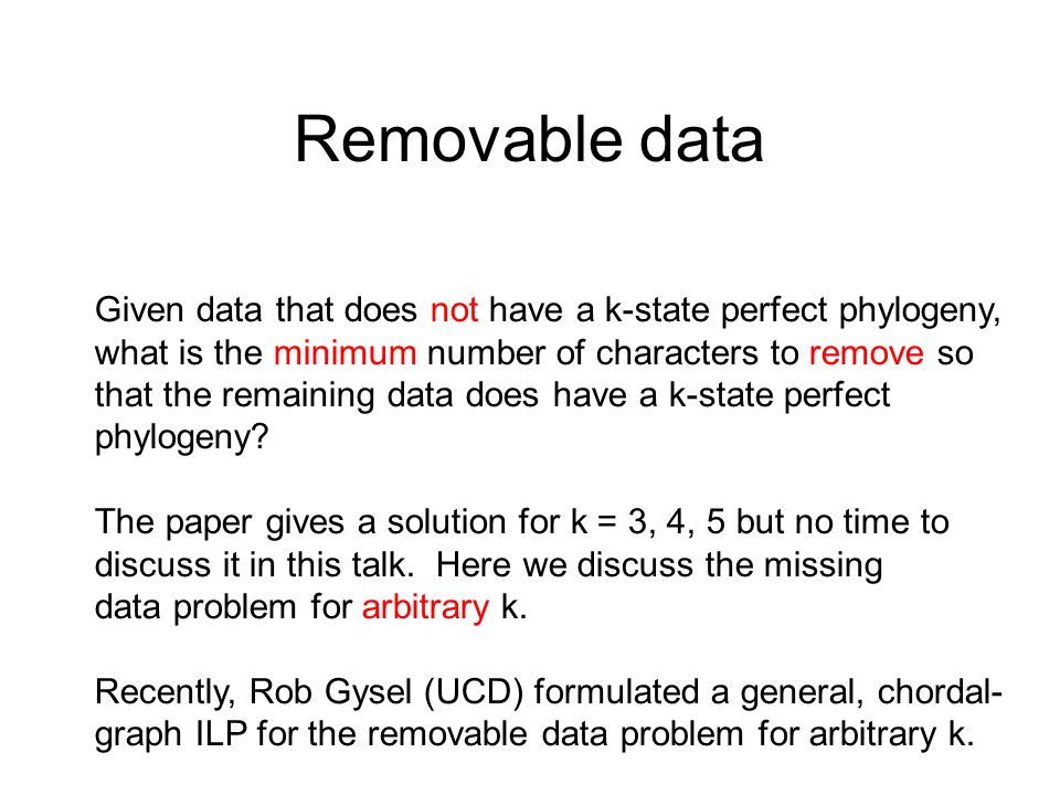 Removable data Given data that does not have a k-state perfect phylogeny, what is the minimum number of characters to remove so that the remaining dat