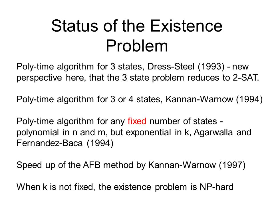 Status of the Existence Problem Poly-time algorithm for 3 states, Dress-Steel (1993)‏ - new perspective here, that the 3 state problem reduces to 2-SA