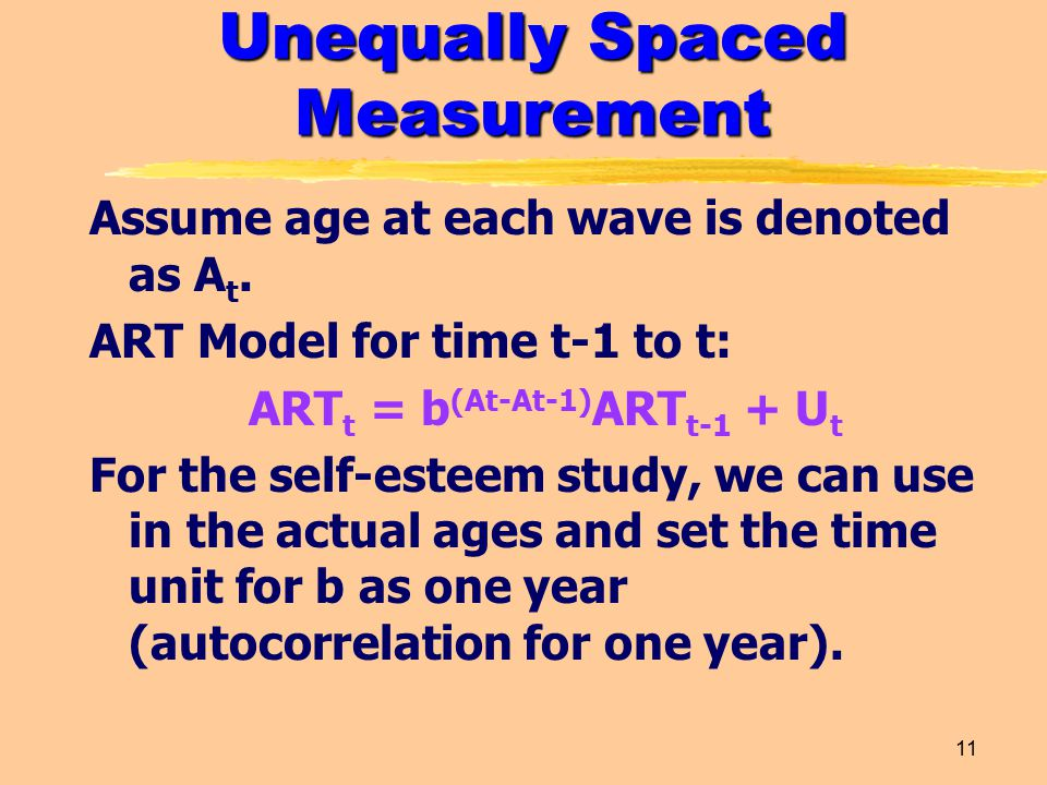 11 Unequally Spaced Measurement Assume age at each wave is denoted as A t.