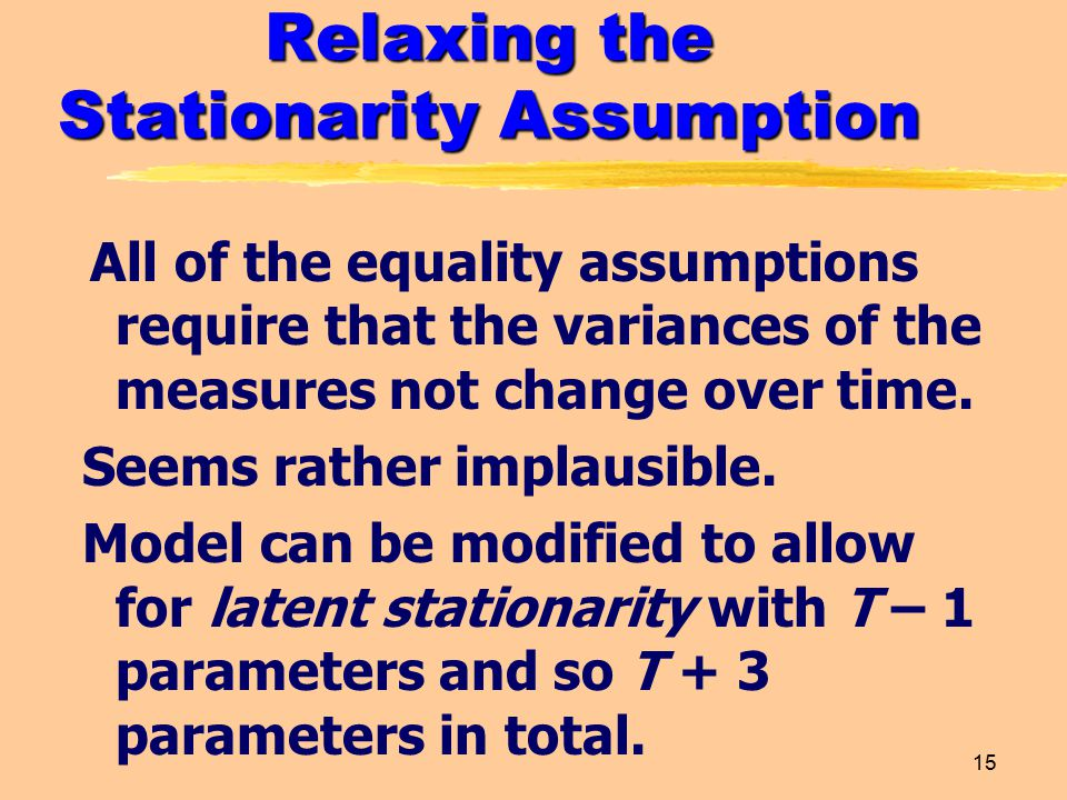 15 Relaxing the Stationarity Assumption All of the equality assumptions require that the variances of the measures not change over time.