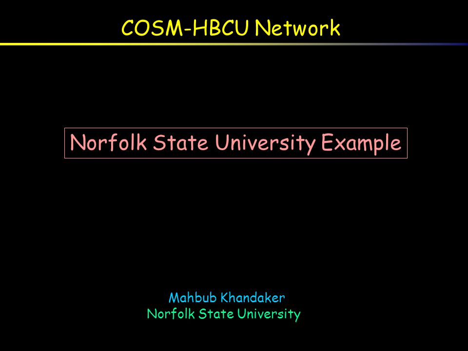 COSM-Norfolk State University Partnership Motivation: To enhance minority education and research in nuclear and particle physics .