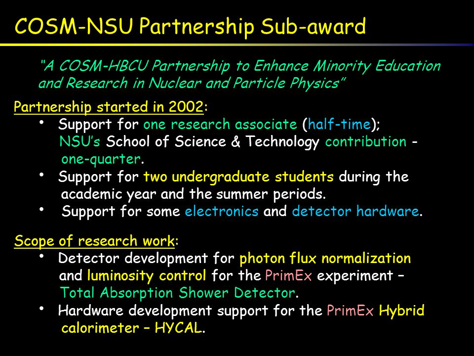 COSM-NSU Partnership Sub-award Partnership started in 2002: Support for one research associate (half-time); NSU's School of Science & Technology contr