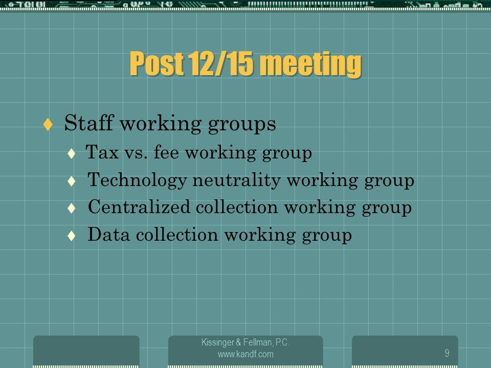 Kissinger & Fellman, P.C. www.kandf.com9 Post 12/15 meeting  Staff working groups  Tax vs.