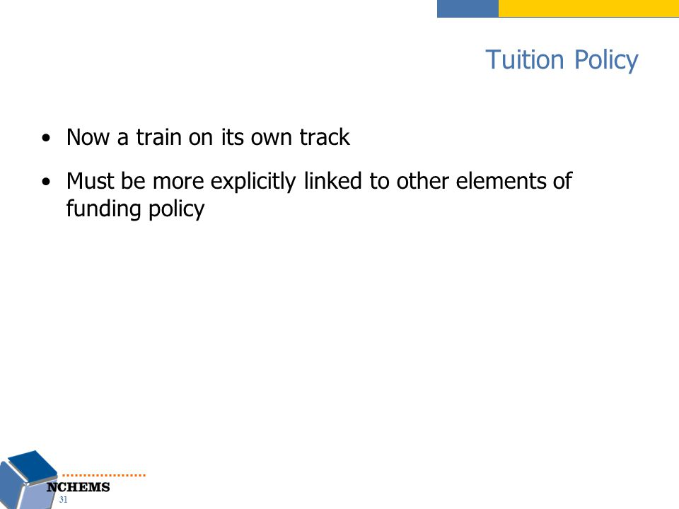 Tuition Policy Now a train on its own track Must be more explicitly linked to other elements of funding policy 31