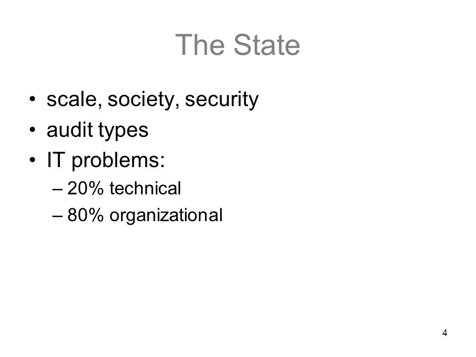 4 The State scale, society, security audit types IT problems: –20% technical –80% organizational